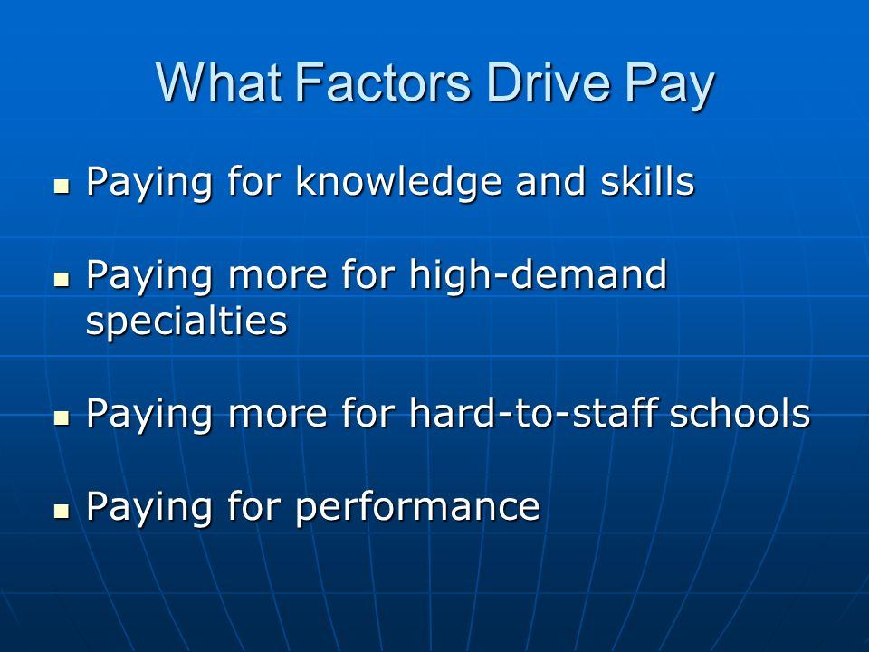 What Factors Drive Pay Paying for knowledge and skills Paying for knowledge and skills Paying more for high-demand specialties Paying more for high-de