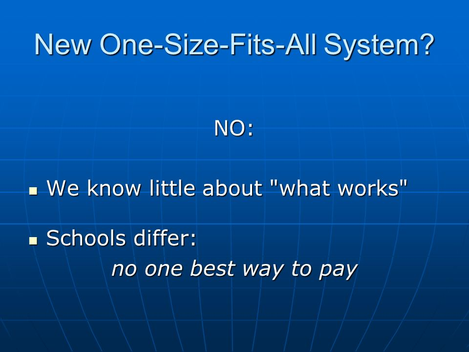 New One-Size-Fits-All System? NO: We know little about