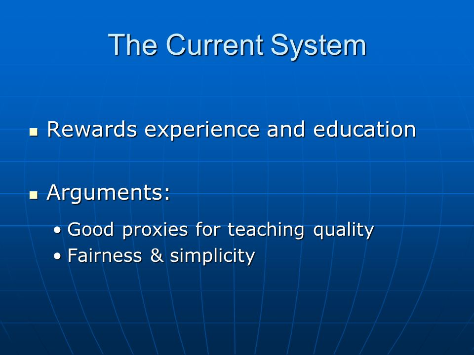 The Current System Rewards experience and education Rewards experience and education Arguments: Arguments: Good proxies for teaching qualityGood proxi