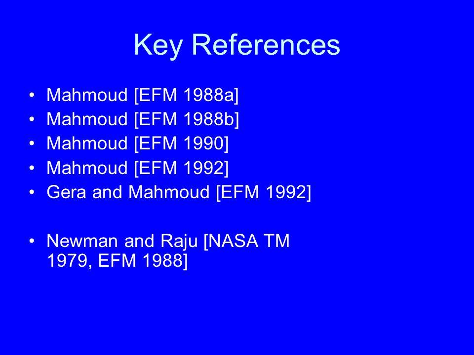Key References Mahmoud [EFM 1988a] Mahmoud [EFM 1988b] Mahmoud [EFM 1990] Mahmoud [EFM 1992] Gera and Mahmoud [EFM 1992] Newman and Raju [NASA TM 1979, EFM 1988]