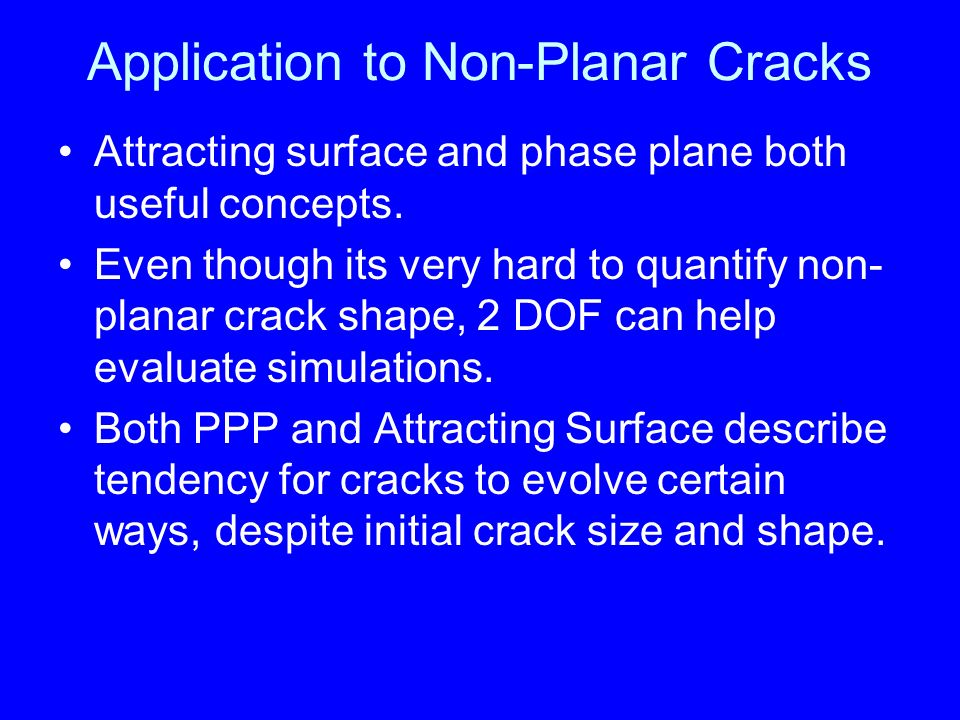 Application to Non-Planar Cracks Attracting surface and phase plane both useful concepts.