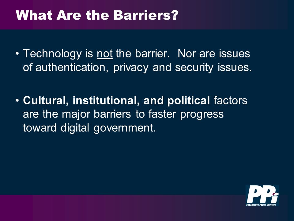 What Are the Barriers. Technology is not the barrier.