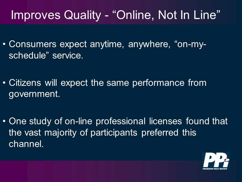 Improves Quality - Online, Not In Line Consumers expect anytime, anywhere, on-my- schedule service.
