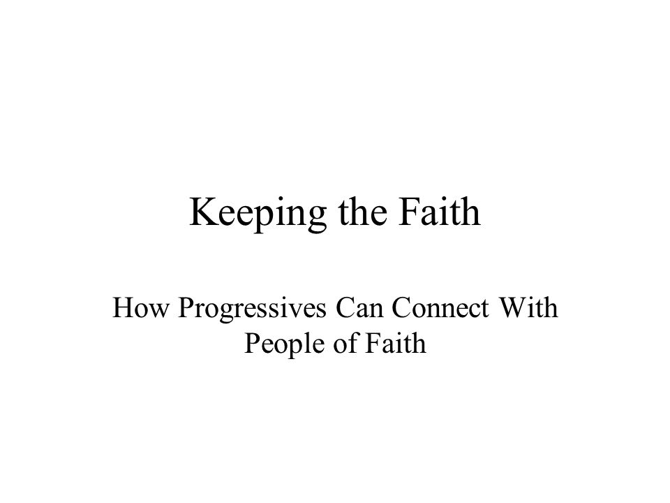 Keeping the Faith How Progressives Can Connect With People of Faith