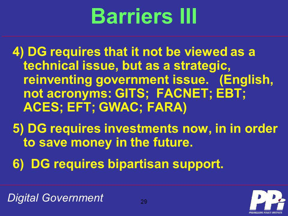 Digital Government 29 Barriers III 4) DG requires that it not be viewed as a technical issue, but as a strategic, reinventing government issue. (Engli