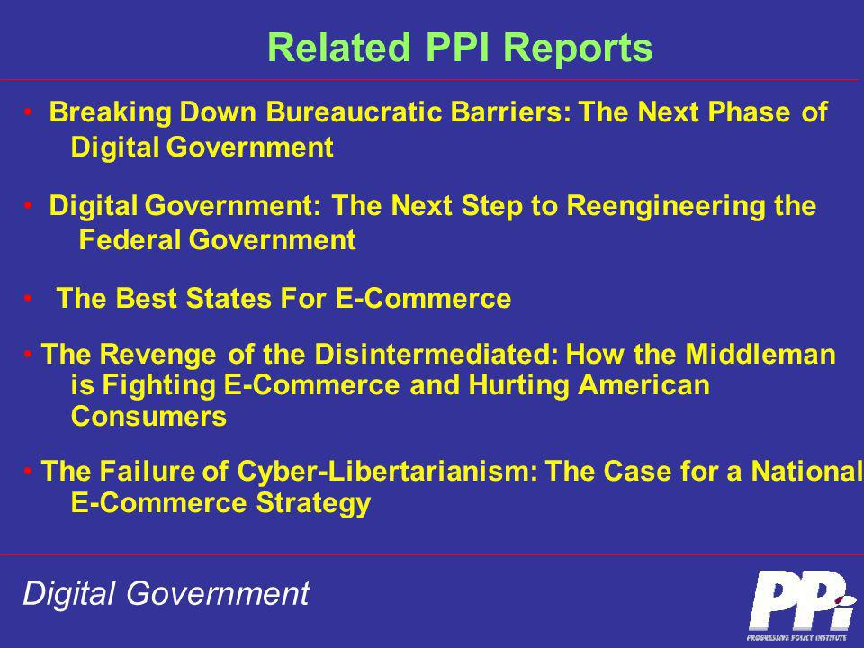 Digital Government Related PPI Reports Breaking Down Bureaucratic Barriers: The Next Phase of Digital Government Digital Government: The Next Step to