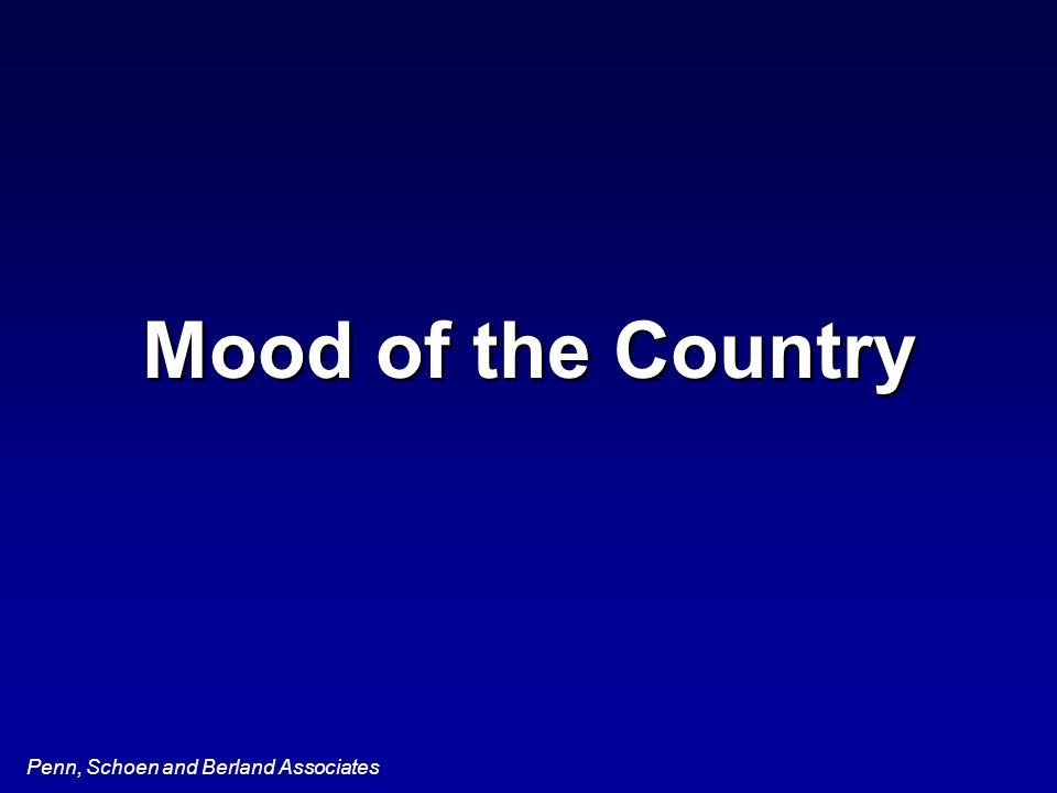 Penn, Schoen and Berland Associates Mood of the Country