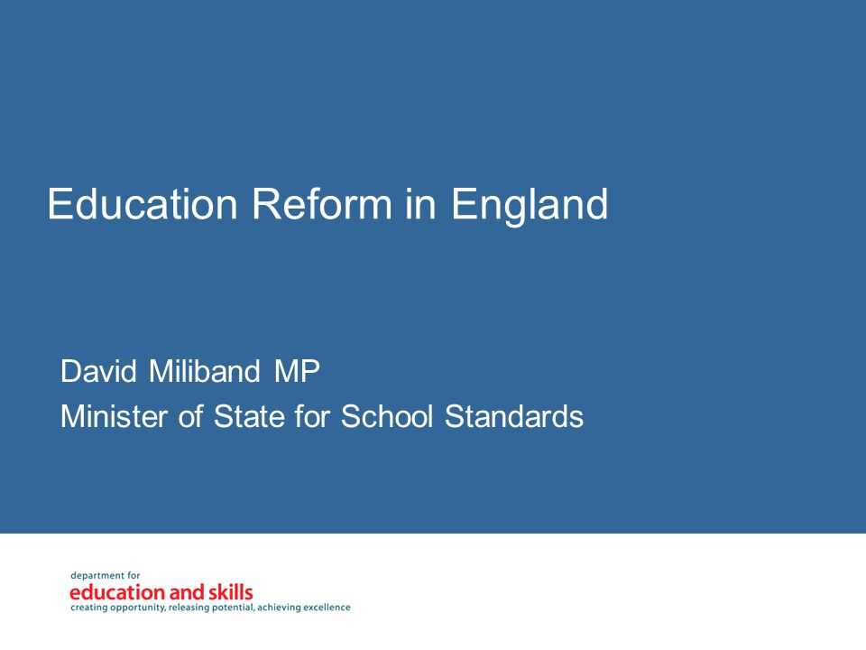 Education Reform in England David Miliband MP Minister of State for School Standards