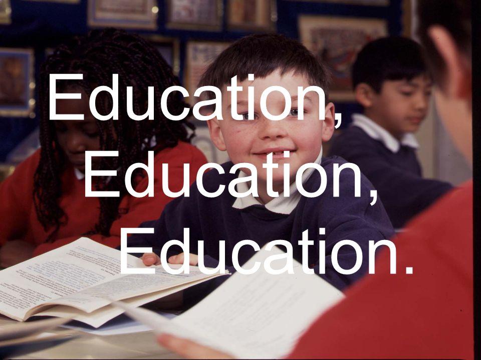 Education, Education.