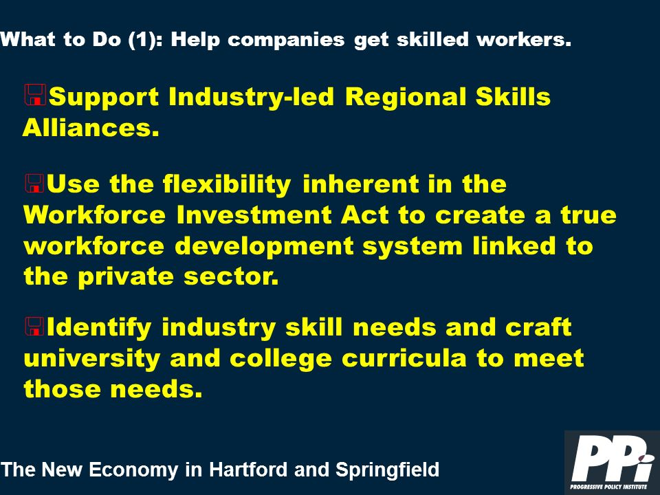 The New Economy in Hartford and Springfield < Support Industry-led Regional Skills Alliances. What to Do (1): Help companies get skilled workers. < Us