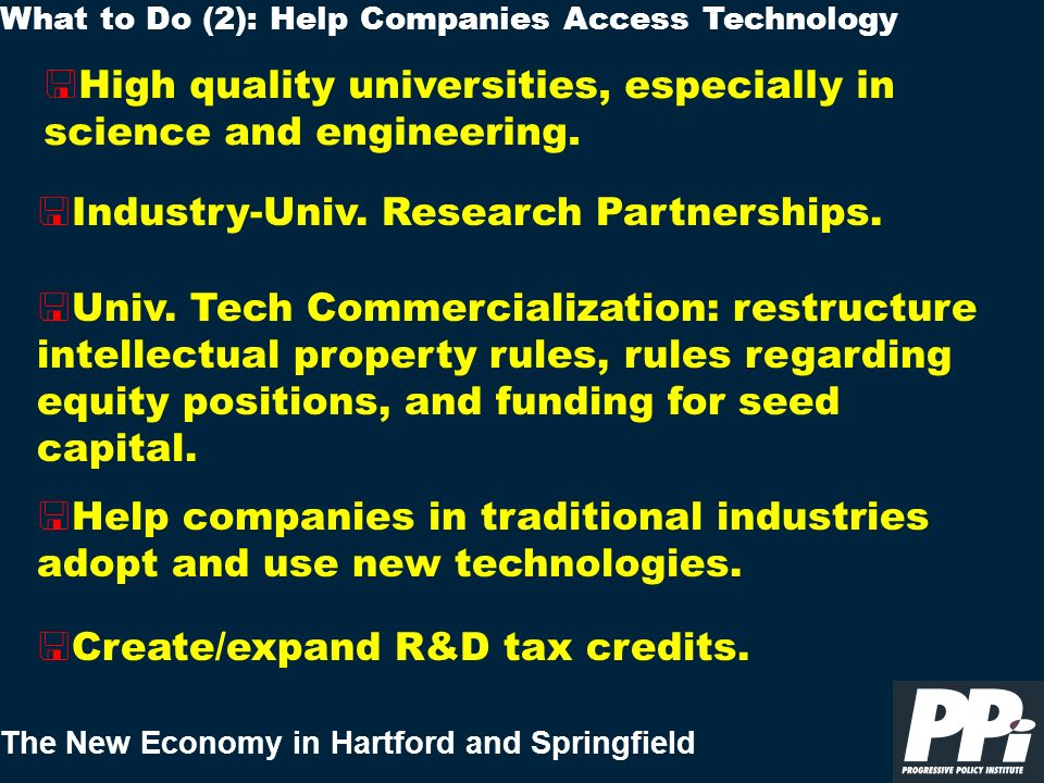 The New Economy in Hartford and Springfield < High quality universities, especially in science and engineering. What to Do (2): Help Companies Access
