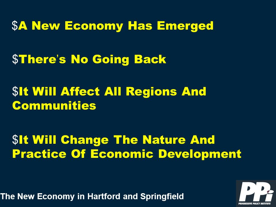 The New Economy in Hartford and Springfield $ A New Economy Has Emerged $ It Will Change The Nature And Practice Of Economic Development $ It Will Aff