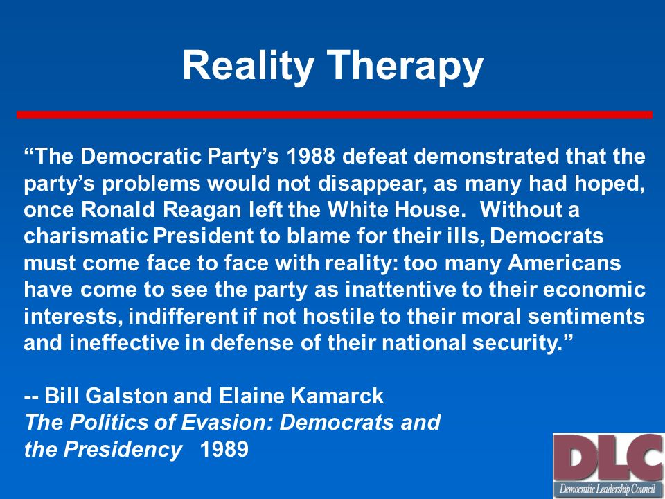 Reality Therapy The Democratic Partys 1988 defeat demonstrated that the partys problems would not disappear, as many had hoped, once Ronald Reagan lef