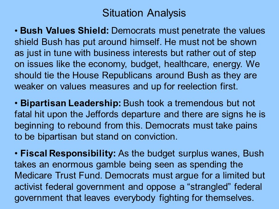 Situation Analysis Bush Values Shield: Democrats must penetrate the values shield Bush has put around himself.