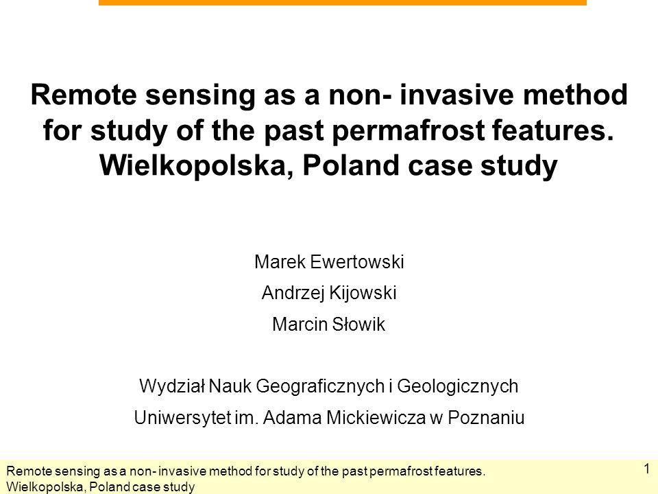 Remote sensing as a non- invasive method for study of the past permafrost features. Wielkopolska, Poland case study 1 Marek Ewertowski Andrzej Kijowsk