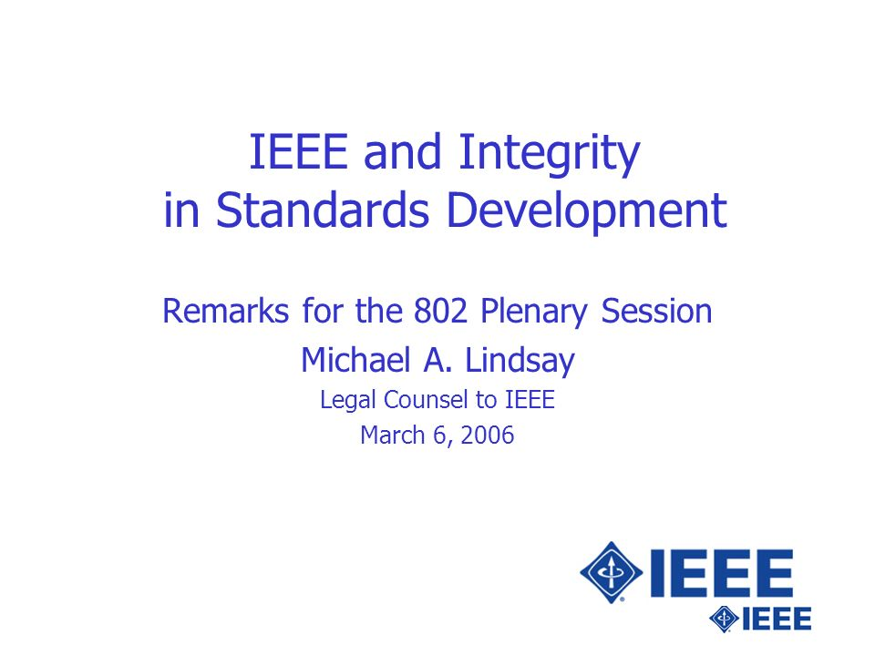 802 Plenary Presentation -2 Summary Review of IEEE Ethics provisions Interplay of law and ethics IEEE and Intellectual Property Indemnification Policy