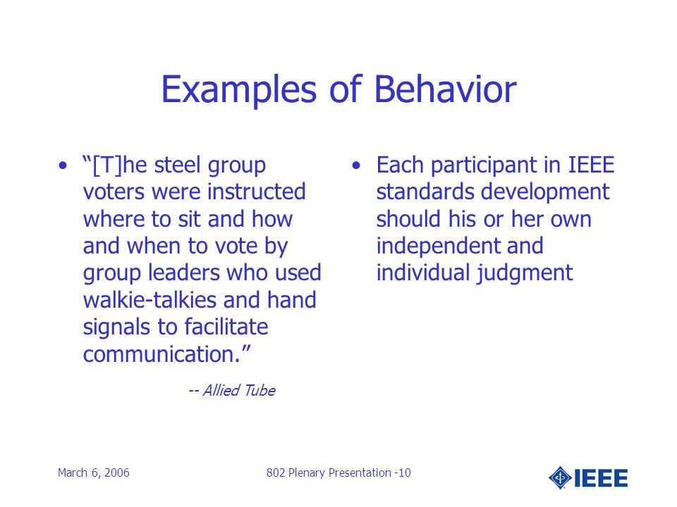 March 6, 2006802 Plenary Presentation -10 Examples of Behavior [T]he steel group voters were instructed where to sit and how and when to vote by group leaders who used walkie-talkies and hand signals to facilitate communication.