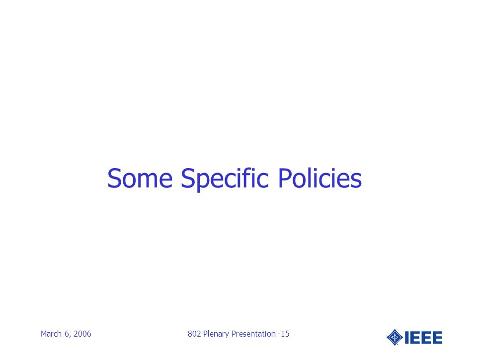 March 6, 2006802 Plenary Presentation -15 Some Specific Policies