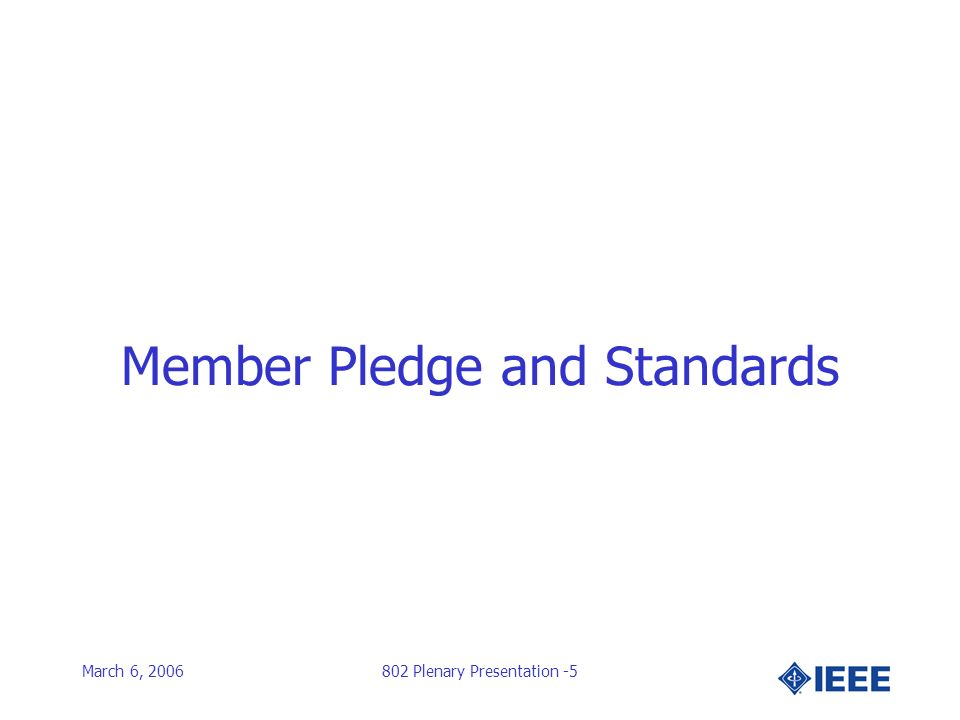 March 6, 2006802 Plenary Presentation -5 Member Pledge and Standards