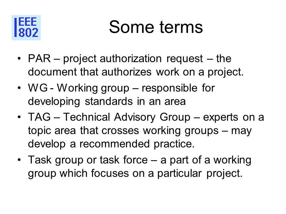 Some terms PAR – project authorization request – the document that authorizes work on a project.