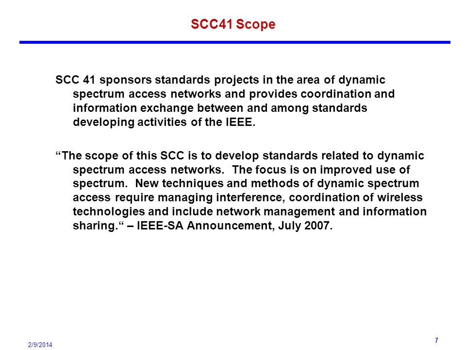 2/9/ SCC41 Scope SCC 41 sponsors standards projects in the area of dynamic spectrum access networks and provides coordination and information exchange between and among standards developing activities of the IEEE.