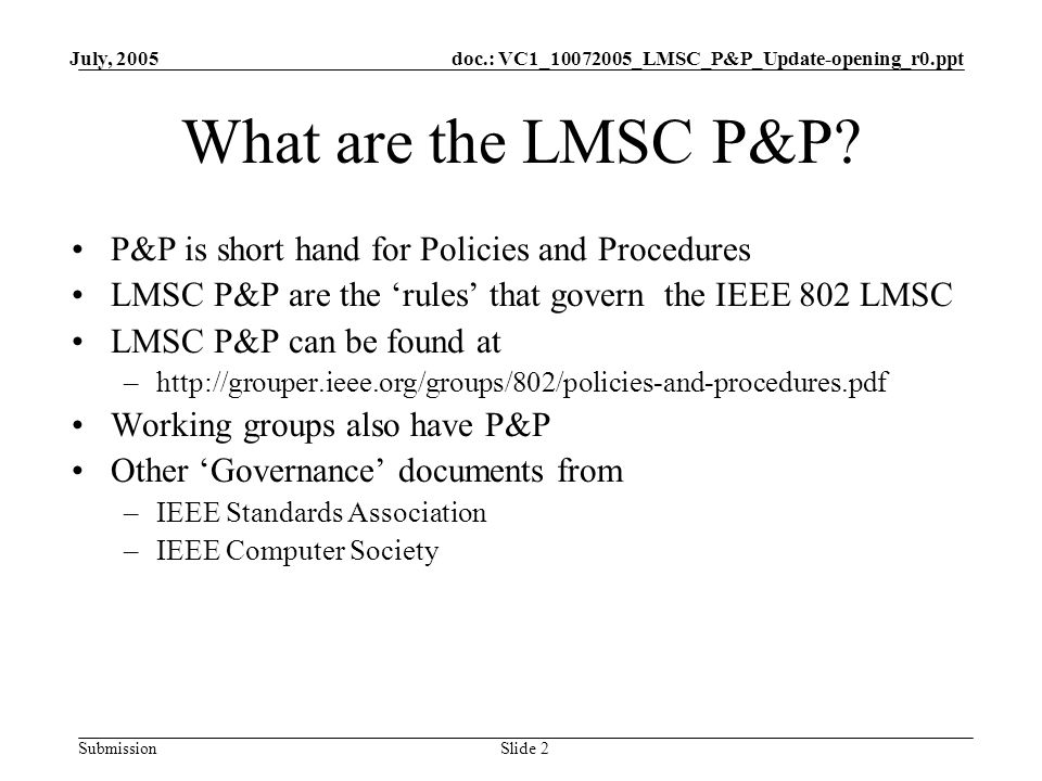 doc.: VC1_10072005_LMSC_P&P_Update-opening_r0.ppt Submission July, 2005 Slide 2 What are the LMSC P&P.