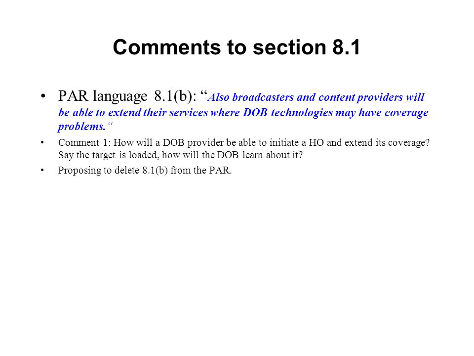 Comments to section 8.1 PAR language 8.1(b): Also broadcasters and content providers will be able to extend their services where DOB technologies may have coverage problems.