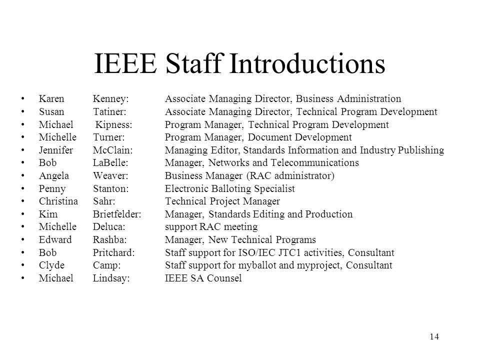 14 IEEE Staff Introductions Karen Kenney: Associate Managing Director, Business Administration Susan Tatiner: Associate Managing Director, Technical P