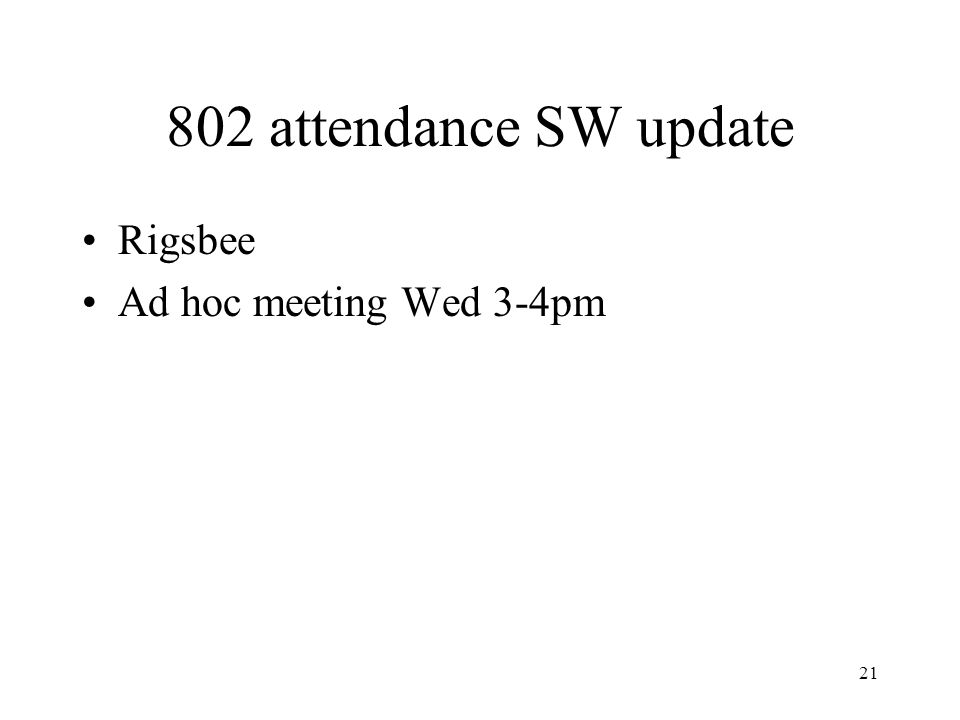 21 802 attendance SW update Rigsbee Ad hoc meeting Wed 3-4pm