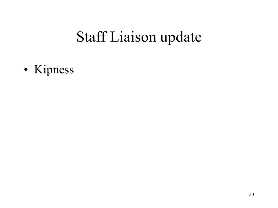 23 Staff Liaison update Kipness