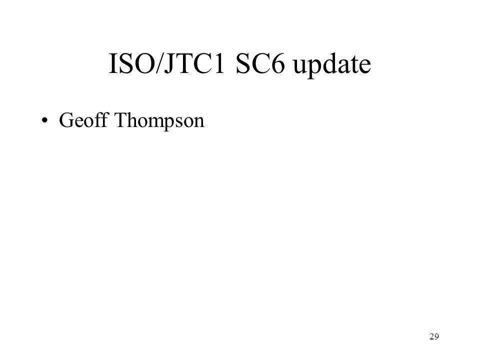 29 ISO/JTC1 SC6 update Geoff Thompson