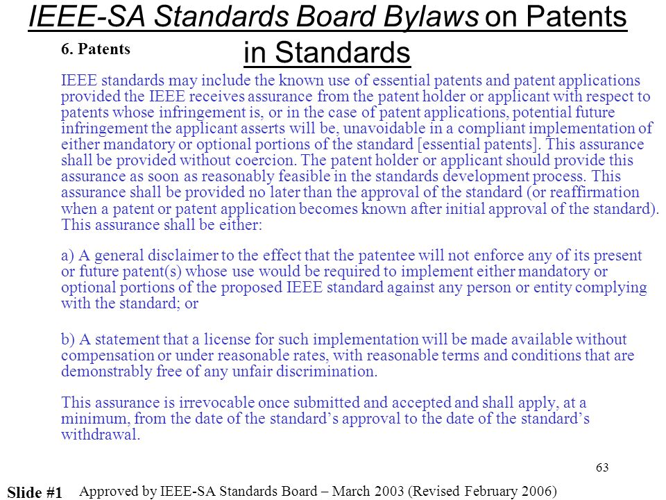 63 6. Patents IEEE standards may include the known use of essential patents and patent applications provided the IEEE receives assurance from the pate