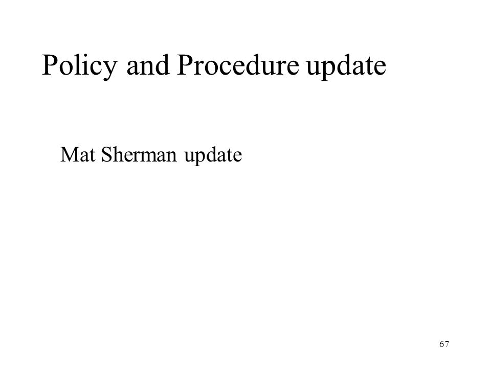 67 Policy and Procedure update Mat Sherman update