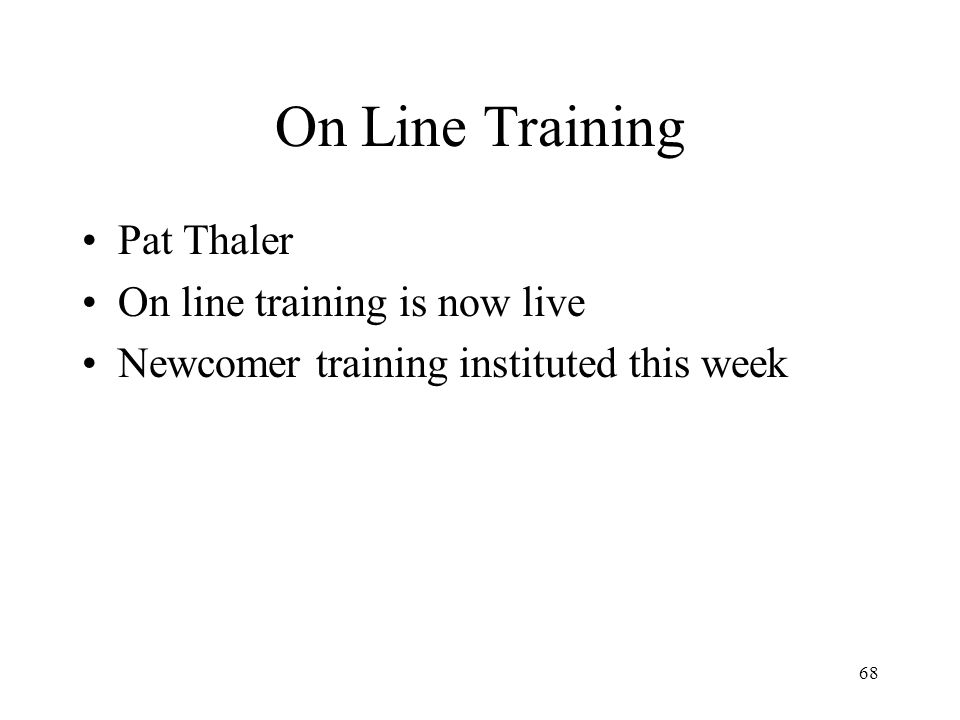 68 On Line Training Pat Thaler On line training is now live Newcomer training instituted this week