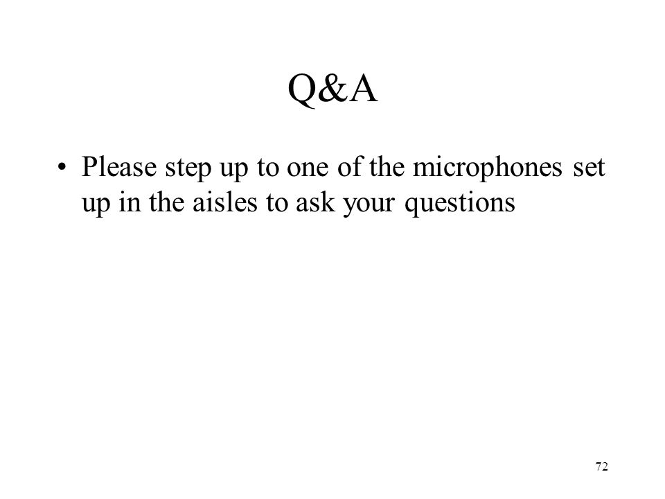 72 Q&A Please step up to one of the microphones set up in the aisles to ask your questions