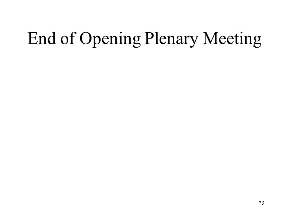 73 End of Opening Plenary Meeting