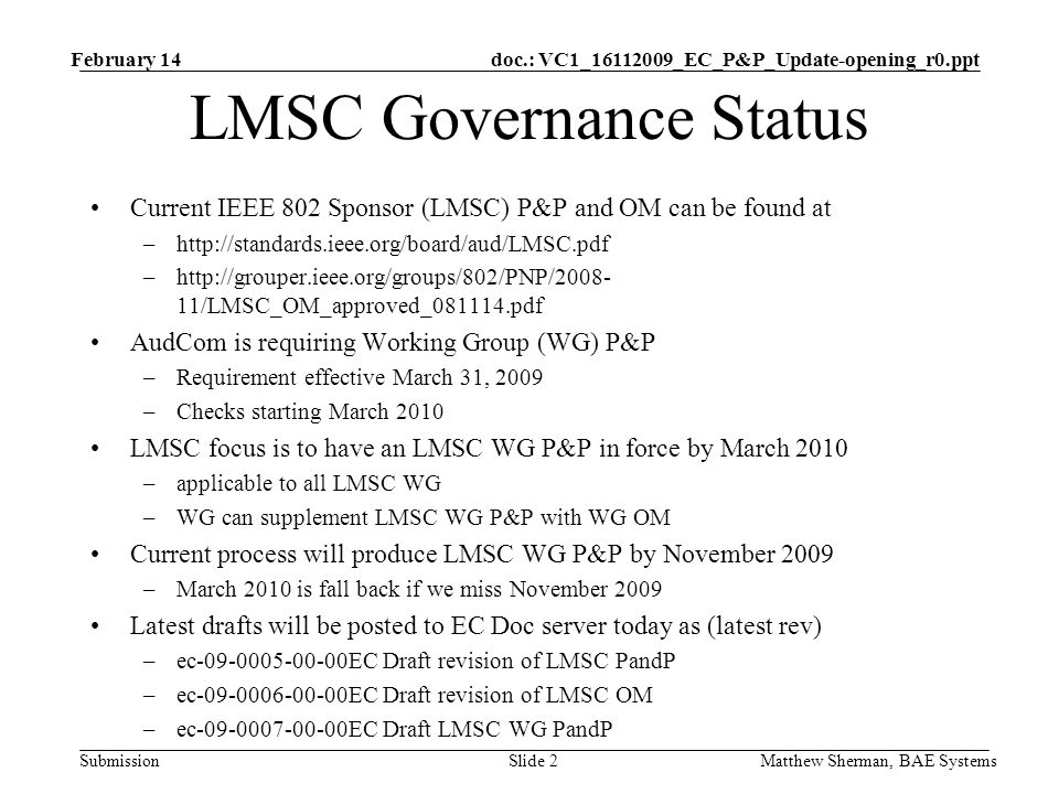 doc.: VC1_16112009_EC_P&P_Update-opening_r0.ppt Submission LMSC Governance Status Current IEEE 802 Sponsor (LMSC) P&P and OM can be found at –http://s