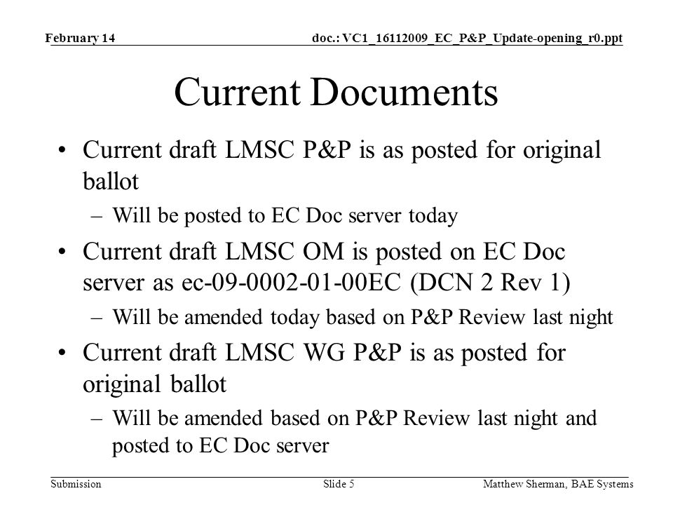 doc.: VC1_16112009_EC_P&P_Update-opening_r0.ppt Submission Current Documents Current draft LMSC P&P is as posted for original ballot –Will be posted t