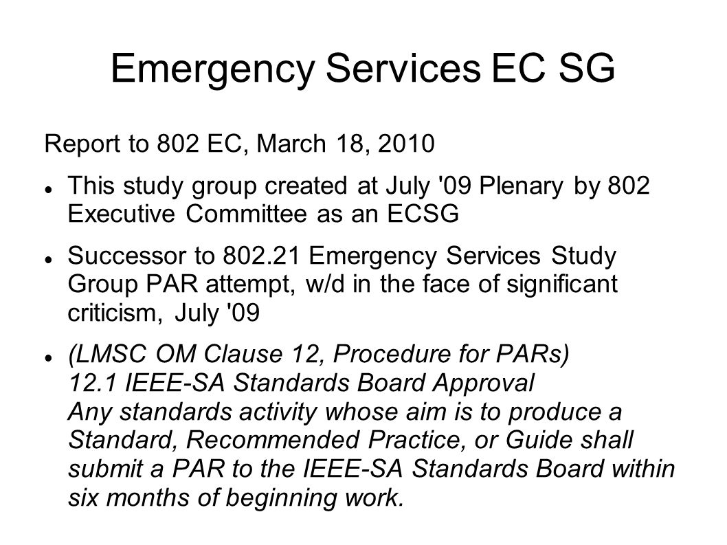 Emergency Services EC SG Report to 802 EC, March 18, 2010 This study group created at July '09 Plenary by 802 Executive Committee as an ECSG Successor