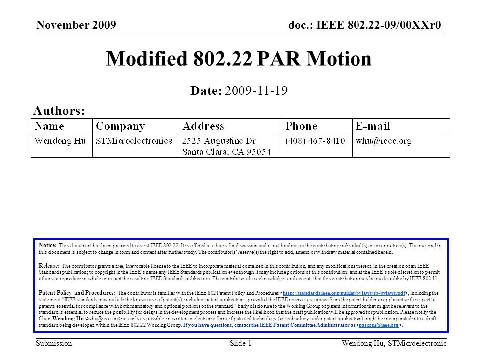 doc.: IEEE 802.22-09/00XXr0 SubmissionWendong Hu, STMicroelectronic November 2009 Slide 1 Modified 802.22 PAR Motion Date: 2009-11-19 Authors: Notice: