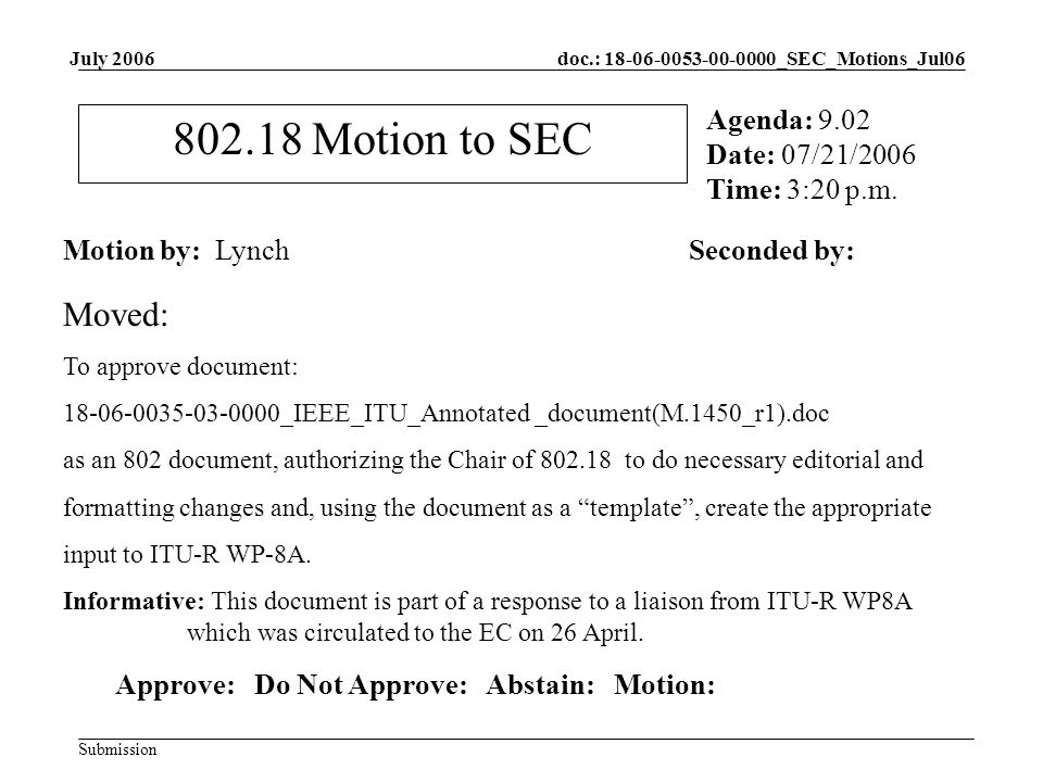 doc.: 18-06-0053-00-0000_SEC_Motions_Jul06 Submission July 2006 802.18 Motion to SEC Motion by: LynchSeconded by: Agenda: 9.02 Date: 07/21/2006 Time: 3:20 p.m.