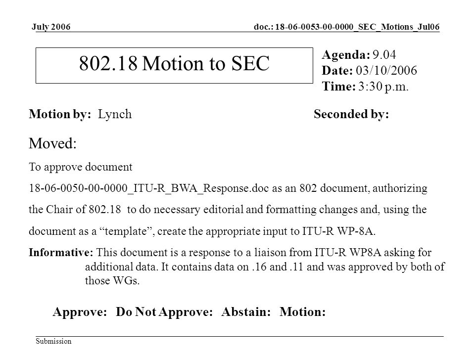 doc.: _SEC_Motions_Jul06 Submission July Motion to SEC Motion by: LynchSeconded by: Agenda: 9.04 Date: 03/10/2006 Time: 3:30 p.m.
