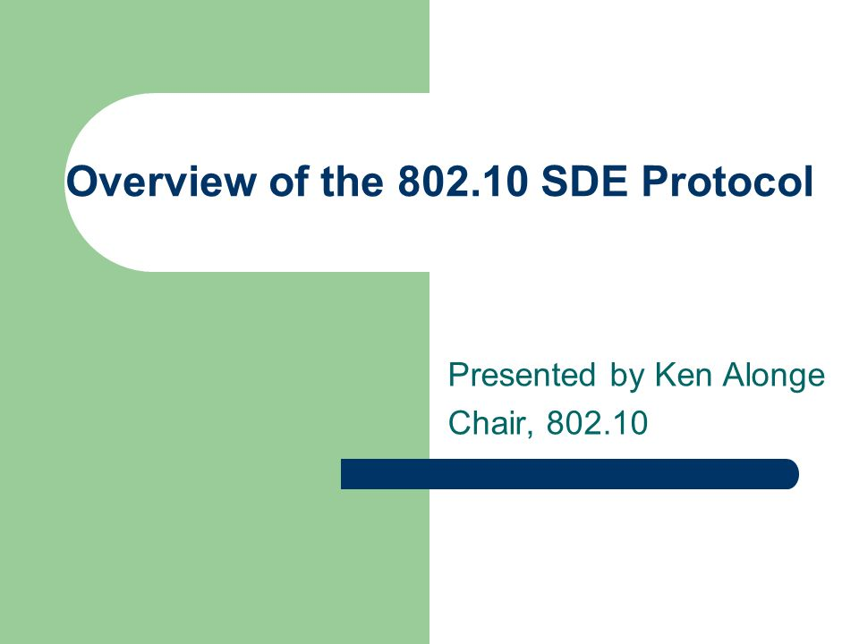 Overview of the 802.10 SDE Protocol Presented by Ken Alonge Chair, 802.10