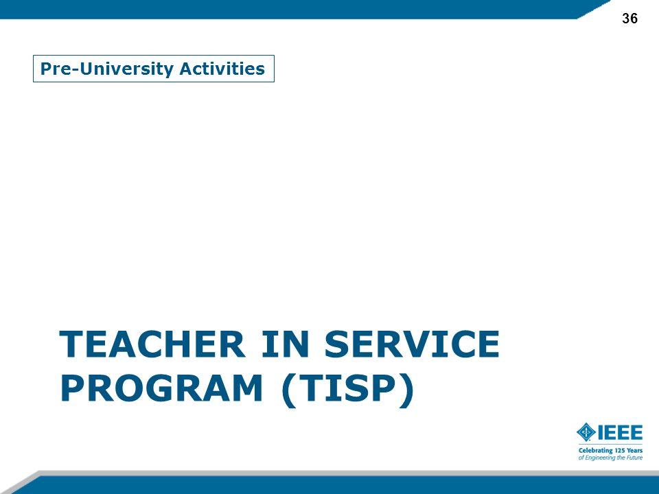 36 TEACHER IN SERVICE PROGRAM (TISP) Pre-University Activities