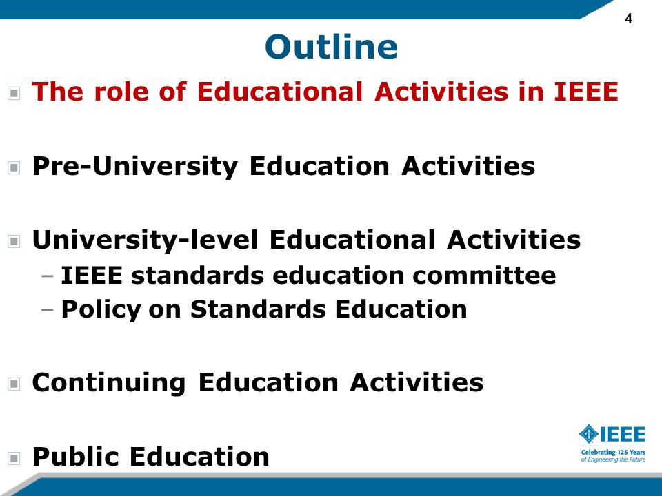 4 Outline The role of Educational Activities in IEEE Pre-University Education Activities University-level Educational Activities –IEEE standards educa