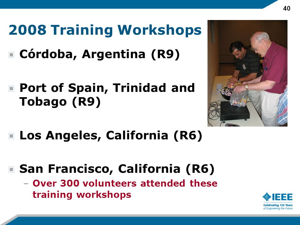 40 2008 Training Workshops Córdoba, Argentina (R9) Port of Spain, Trinidad and Tobago (R9) Los Angeles, California (R6) San Francisco, California (R6)