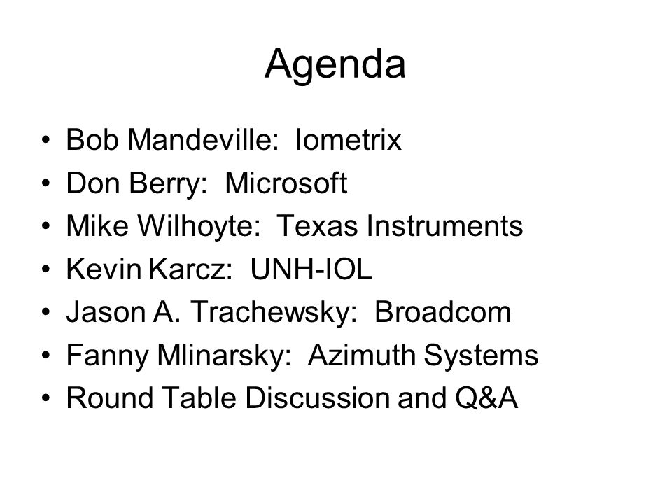 Agenda Bob Mandeville: Iometrix Don Berry: Microsoft Mike Wilhoyte: Texas Instruments Kevin Karcz: UNH-IOL Jason A.