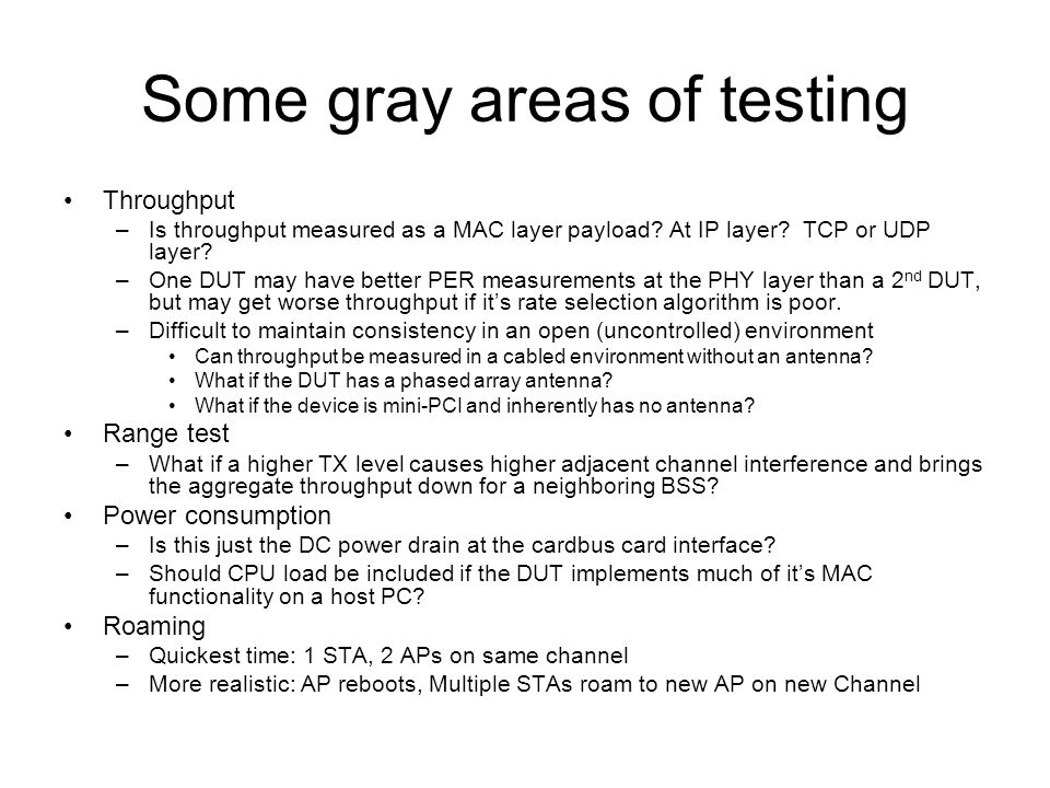 Some gray areas of testing Throughput –Is throughput measured as a MAC layer payload.