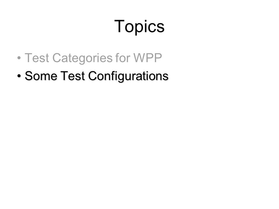 Topics Test Categories for WPP Some Test ConfigurationsSome Test Configurations