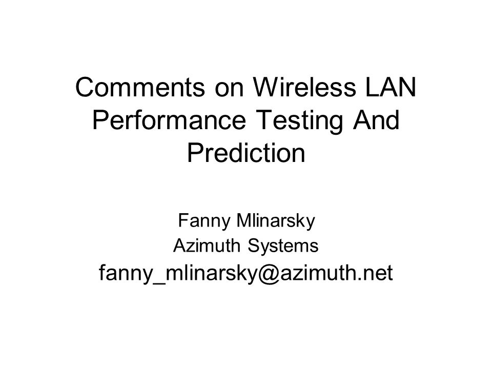 Comments on Wireless LAN Performance Testing And Prediction Fanny Mlinarsky Azimuth Systems fanny_mlinarsky@azimuth.net